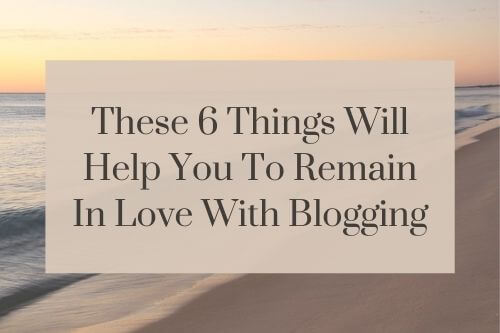 these-6-things-will-help-you-to-remain-in-love-with-blogging
